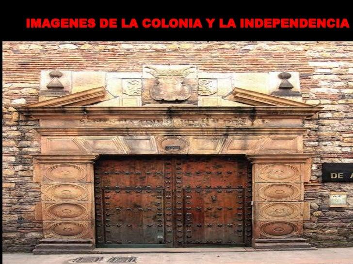 IMAGENES DE LA COLONIA Y LA INDEPENDENCIA <br />