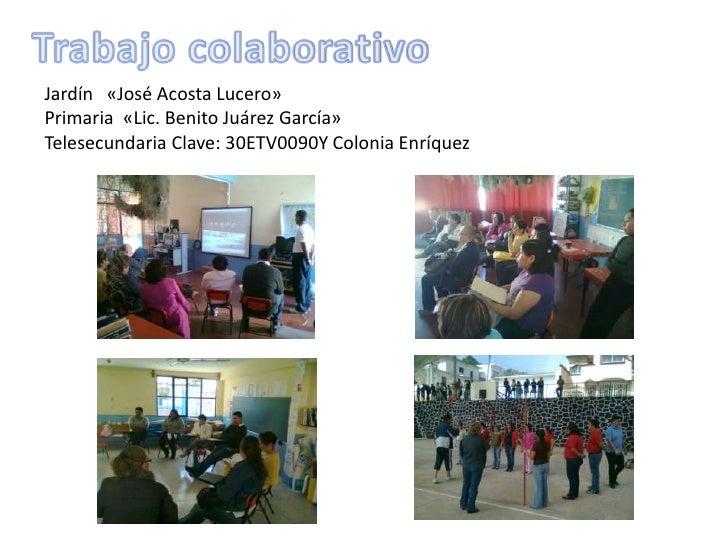 Jardín «José Acosta Lucero»Primaria «Lic. Benito Juárez García»Telesecundaria Clave: 30ETV0090Y Colonia Enríquez