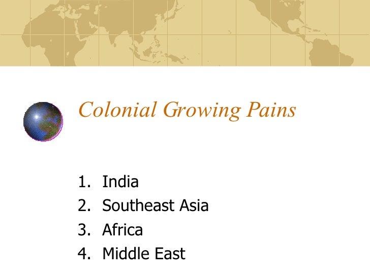 Colonial Growing Pains  <ul><li>India  </li></ul><ul><li>Southeast Asia  </li></ul><ul><li>Africa  </li></ul><ul><li>Middl...