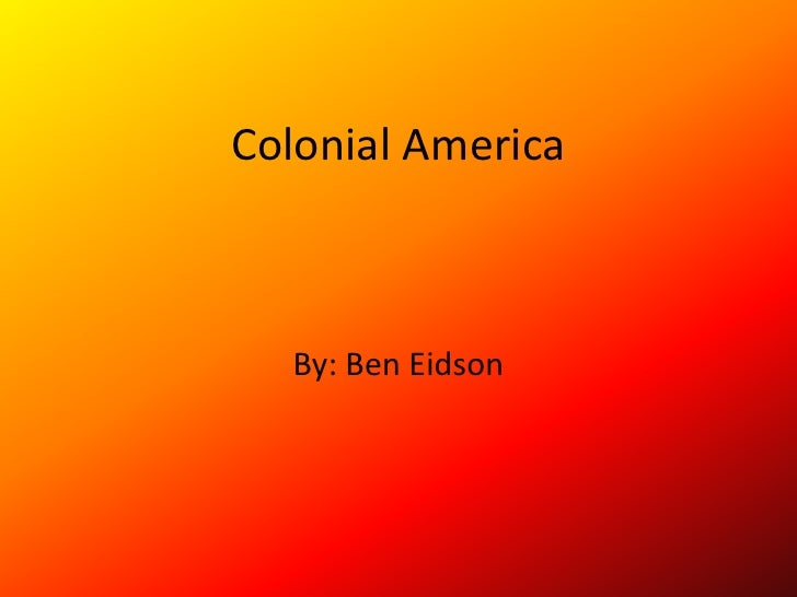 Colonial America<br />By: Ben Eidson<br />