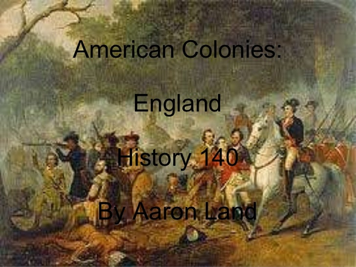 American Colonies: England History 140 By Aaron Land
