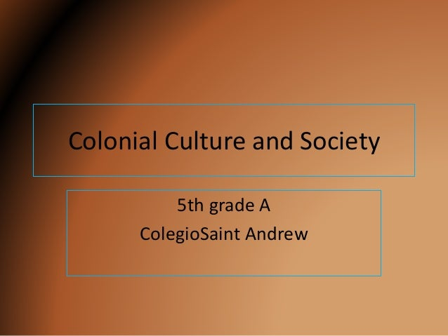 Colonial Culture and Society 5th grade A ColegioSaint Andrew