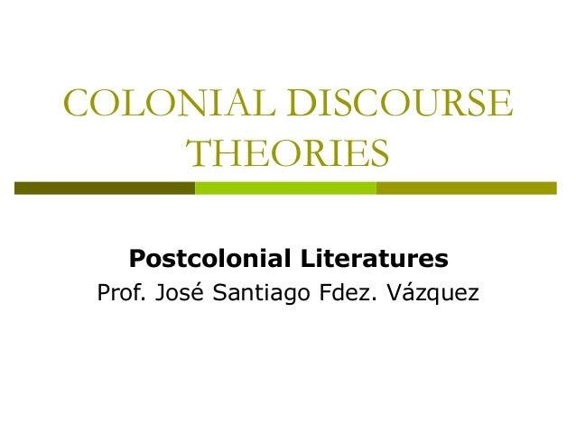 COLONIAL DISCOURSE THEORIES Postcolonial Literatures Prof. José Santiago Fdez. Vázquez