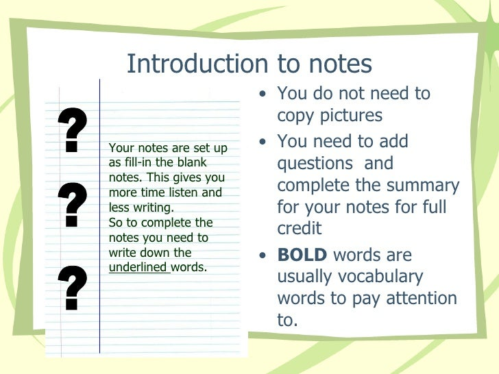 Introduction to notes <ul><li>You do not need to copy pictures  </li></ul><ul><li>You need to add questions  and complete ...