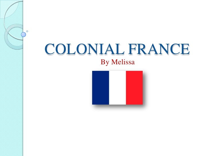 COLONIAL FRANCE      By Melissa
