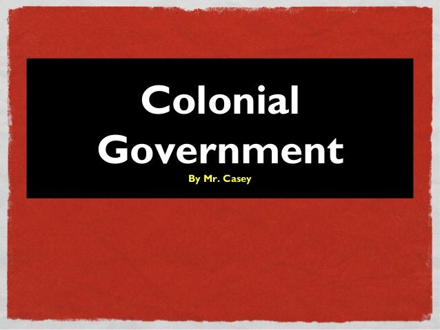 ColonialGovernmentBy Mr. Casey