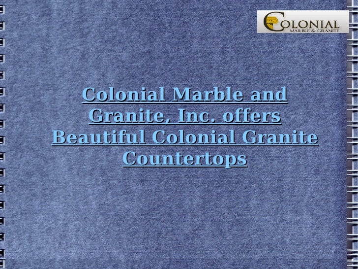 Colonial Marble and Granite, Inc. offers Beautiful Colonial Granite Countertops