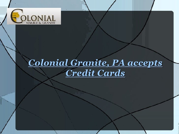 Colonial Granite, PA accepts Credit Cards