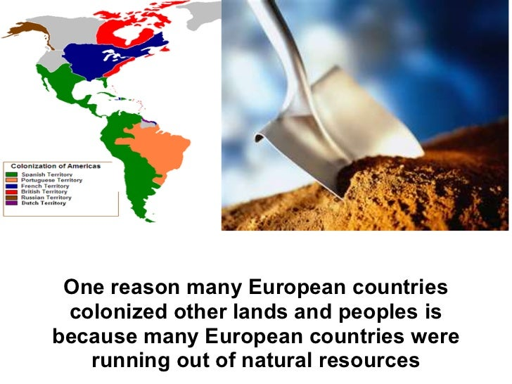 One reason many European countries colonized other lands and peoples isbecause many European countries were   running out ...