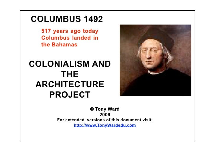 COLUMBUS 1492   517 years ago today   Columbus landed in   the Bahamas   COLONIALISM AND      THE  ARCHITECTURE    PROJECT...