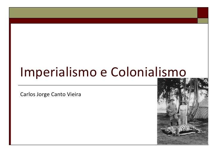 Imperialismo e Colonialismo<br />Carlos Jorge Canto Vieira<br />