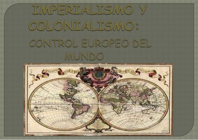  1. Antecedentes. 2.Definición,etapas   colonialistas e  Imperialismo. 3. Marco cronológico del Imperialismo. 4. Causa...