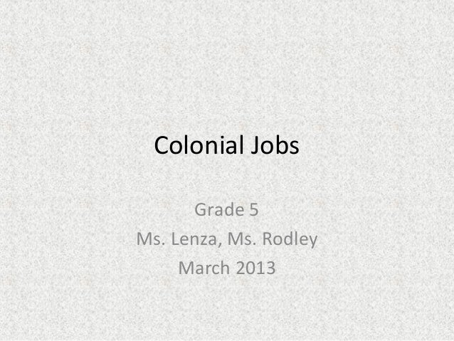 Colonial Jobs      Grade 5Ms. Lenza, Ms. Rodley     March 2013