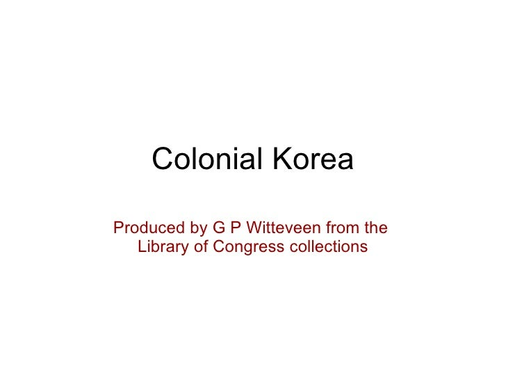 Colonial Korea Produced by G P Witteveen from the  Library of Congress collections