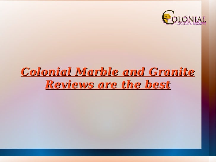 Colonial Marble and Granite Reviews are the best
