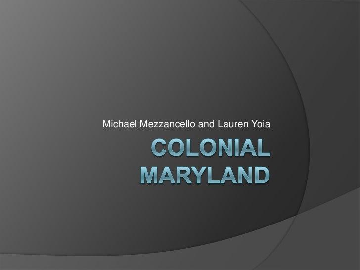 Colonial Maryland<br />Michael Mezzancello and Lauren Yoia<br />