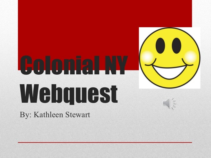 Colonial NY Webquest By: Kathleen Stewart