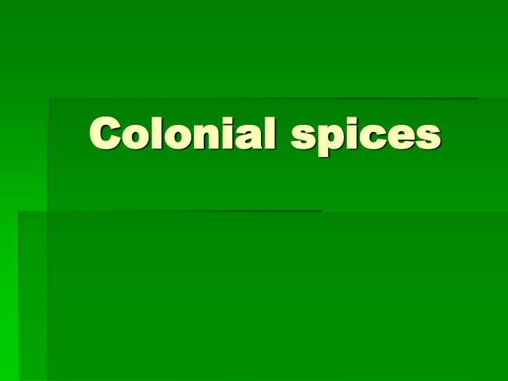 Colonial spices