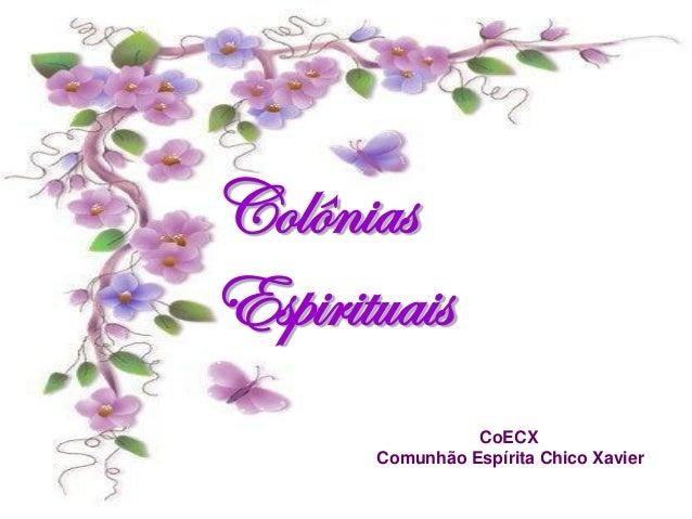 Colônias Espirituais CoECX Comunhão Espírita Chico Xavier