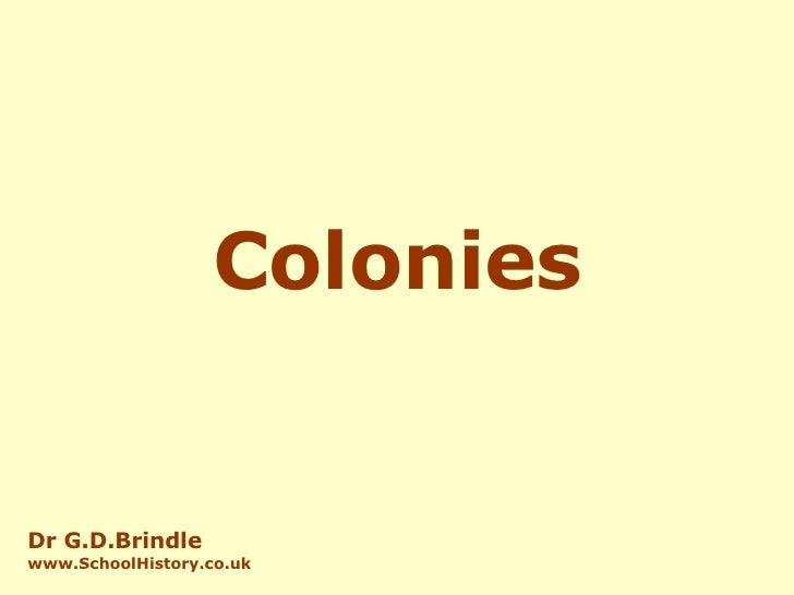 Colonies Dr G.D.Brindle www.SchoolHistory.co.uk