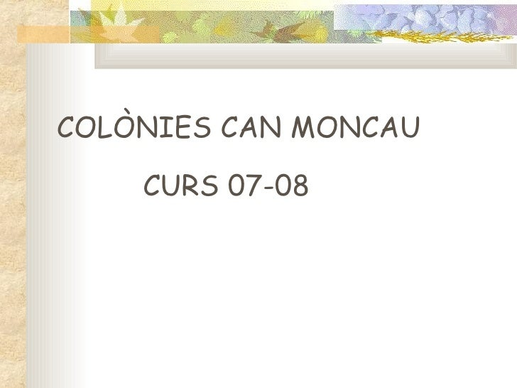 COLÒNIES CAN MONCAU  CURS 07-08