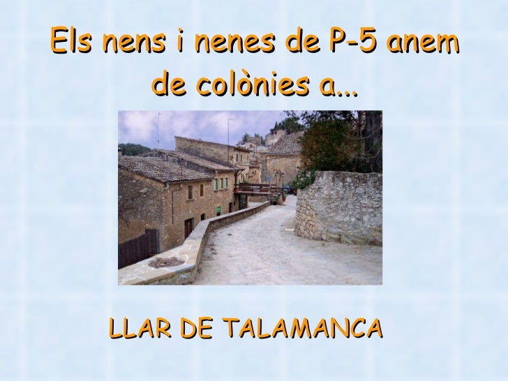 Els nens i nenes de P-5 anem de colònies a... <ul><li>LLAR DE TALAMANCA </li></ul>