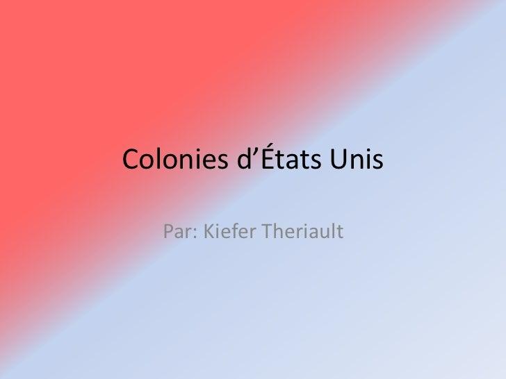 Colonies d'États Unis<br />Par: Kiefer Theriault<br />