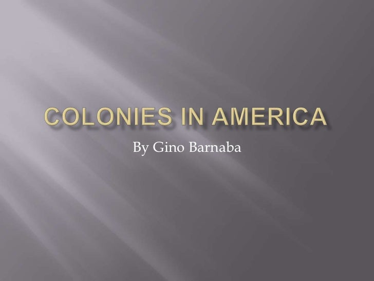 Colonies in America<br />By Gino Barnaba<br />