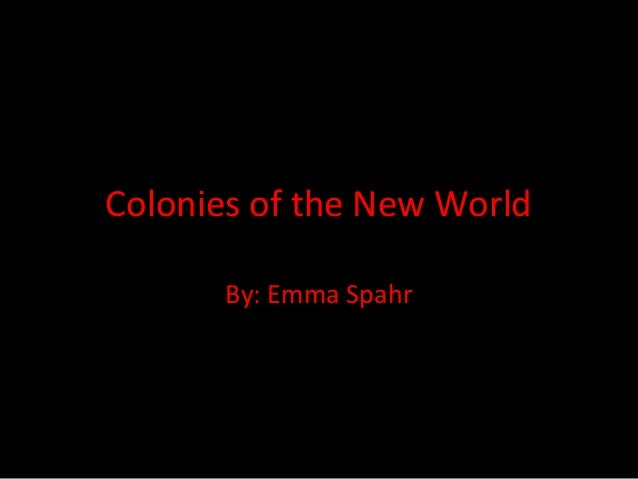 Colonies of the New World By: Emma Spahr