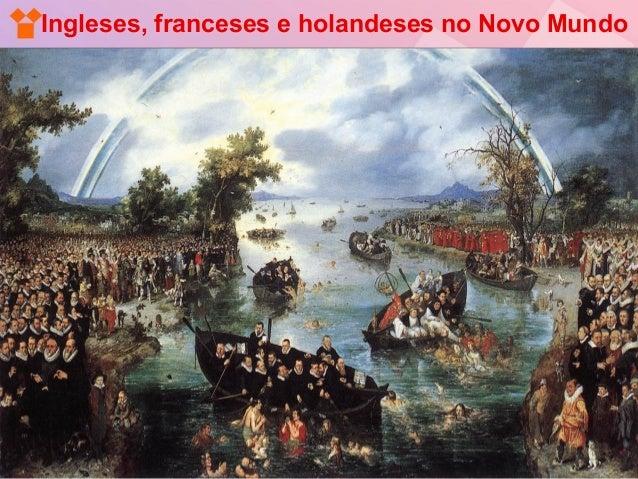 Ingleses, franceses e holandeses no Novo Mundo