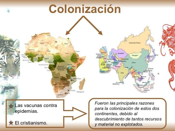 Colonización   Fueron las principales razones para la colonización de estos dos continentes, debido al descubrimiento de t...