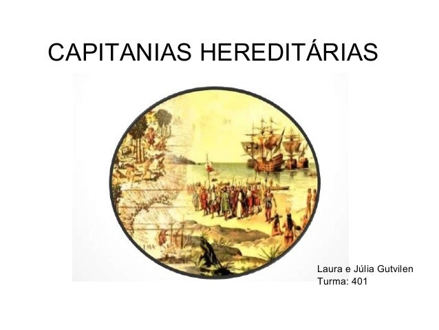 CAPITANIAS HEREDITÁRIAS Laura e Júlia Gutvilen Turma: 401