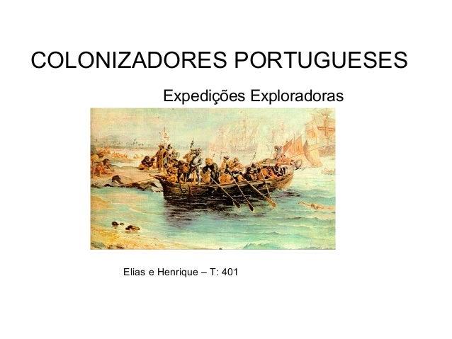 COLONIZADORES PORTUGUESES Elias e Henrique – T: 401 Expedições Exploradoras
