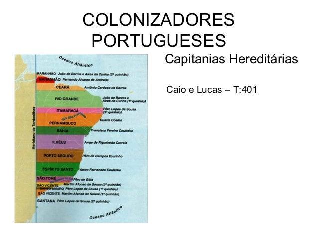 COLONIZADORES PORTUGUESES Capitanias Hereditárias Caio e Lucas – T:401