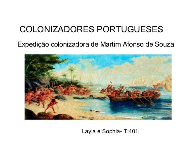 Expedição colonizadora de Martim Afonso de Souza Layla e Sophia- T:401 COLONIZADORES PORTUGUESES