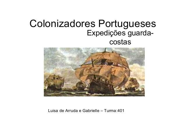 Colonizadores Portugueses Expedições guarda- costas Luisa de Arruda e Gabrielle – Turma:401
