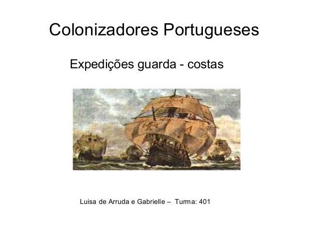 Colonizadores Portugueses Expedições guarda - costas Luisa de Arruda e Gabrielle – Turma: 401