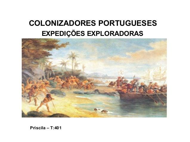 EXPEDIÇÕES EXPLORADORAS Priscila – T:401 COLONIZADORES PORTUGUESES