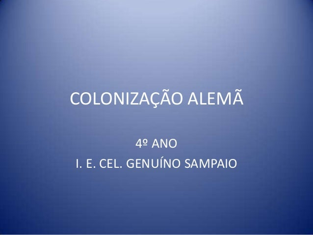 COLONIZAÇÃO ALEMÃ4º ANOI. E. CEL. GENUÍNO SAMPAIO