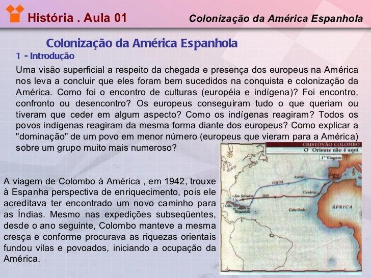 História . Aula 01   Colonização da América Espanhola 1 - Introdução Colonização da América Espanhola  A viagem de Colombo...