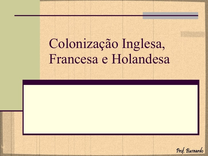 Colonização Inglesa, Francesa e Holandesa