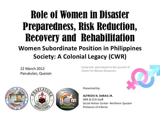 Role of Women in DisasterPreparedness, Risk Reduction,Recovery and RehabilitationWomenSubordinatePositioninPhilippines...