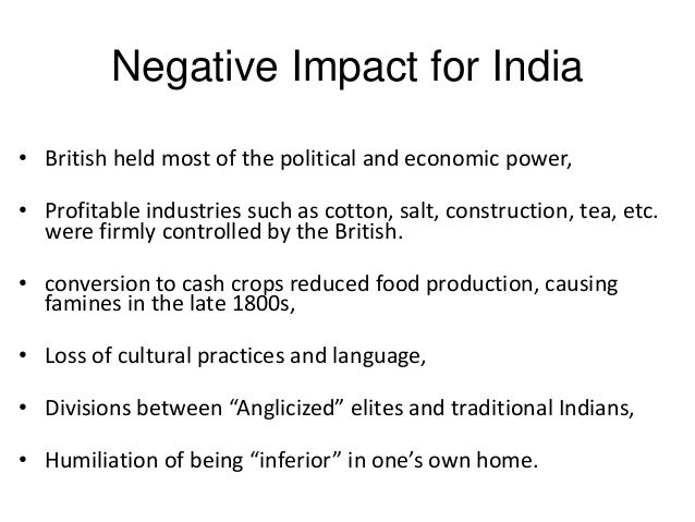 positive and negative effects of british imperialism on india Negative/positive effects of imperialization on south africaby: blake morgan  some of the negative and positive aspects of imperialism that arose from the.