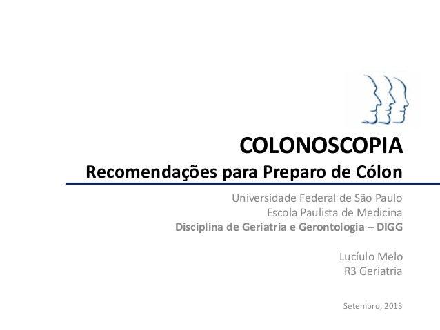 COLONOSCOPIA Recomendações para Preparo de Cólon Universidade Federal de São Paulo Escola Paulista de Medicina Disciplina ...