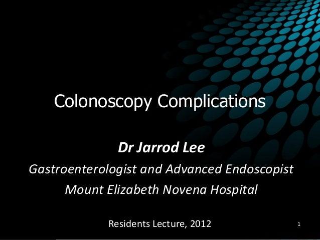 Colonoscopy Complications Dr Jarrod Lee Gastroenterologist and Advanced Endoscopist Mount Elizabeth Novena Hospital 1Resid...