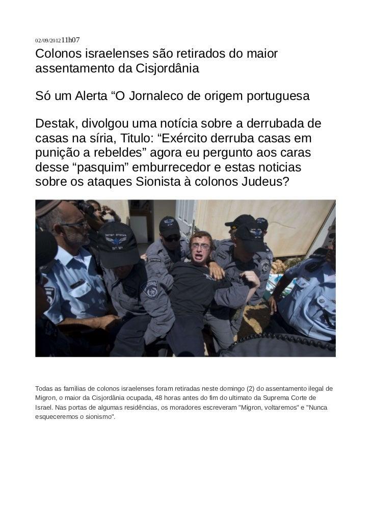 """02/09/201211h07Colonos israelenses são retirados do maiorassentamento da CisjordâniaSó um Alerta """"O Jornaleco de origem po..."""