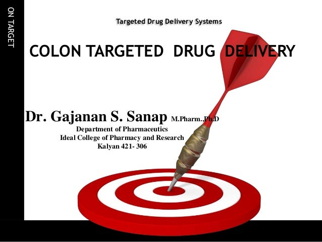 ONTARGET Targeted Drug Delivery Systems Dr. Gajanan S. Sanap M.Pharm.,Ph.D Department of Pharmaceutics Ideal College of Ph...