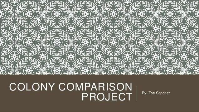 COLONY COMPARISON PROJECT  By: Zoe Sanchez