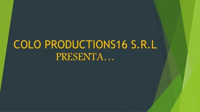 COLO PRODUCTIONS16 S.R.L PRESENTA…