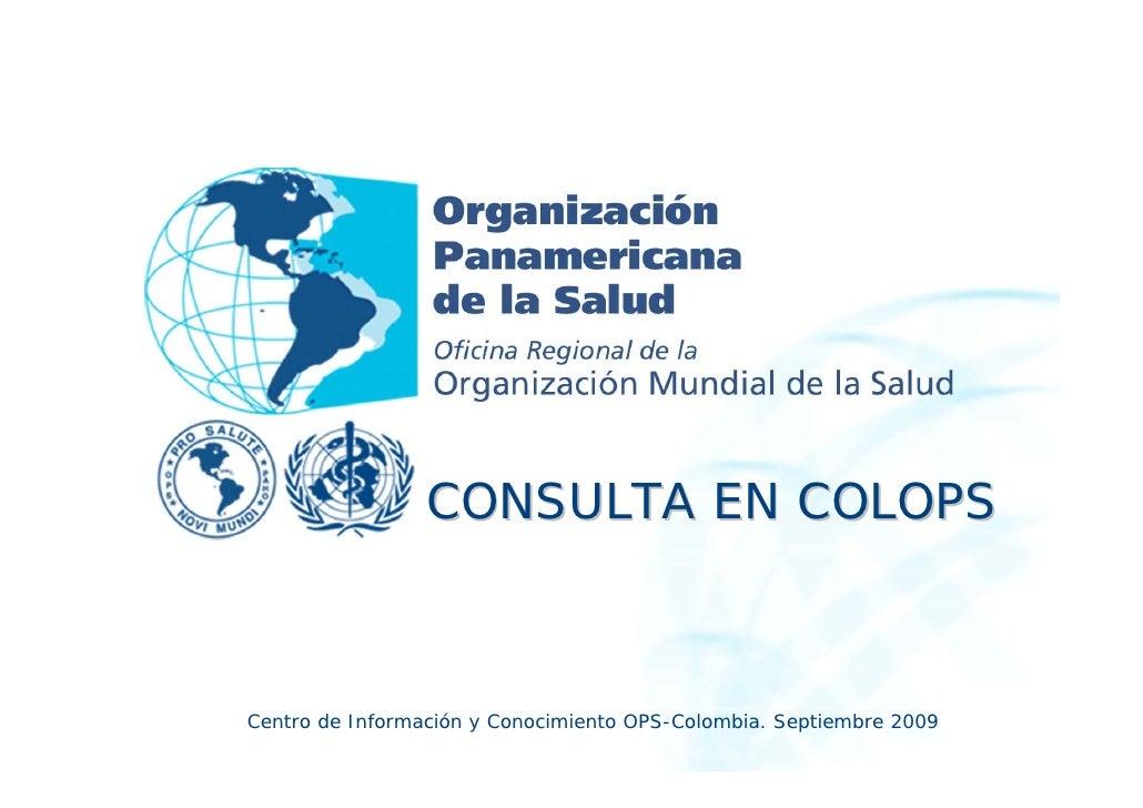 CONSULTA EN COLOPSCentro de Información y Conocimiento OPS-Colombia. Septiembre 2009